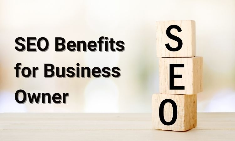 4 SEO Benefits Every Business Owner Need To Know