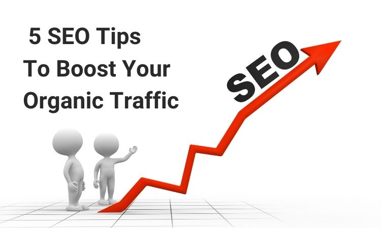 5 Essential SEO Tips For Increasing Organic Traffic