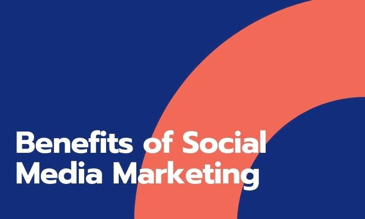 5 Essential Benefits of Social Media Marketing